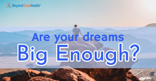 Are Your Dreams Big Enough For 2021?
