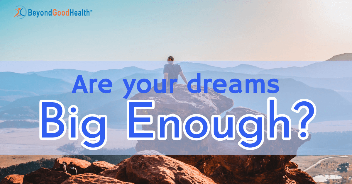 Are your dreams big enough